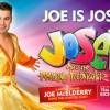 Joe is Joseph in Joseph and the Amazing Technicolor Dreamcoat